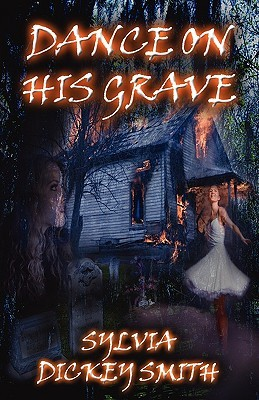 Dance on His Grave by Sylvia Dickey Smith