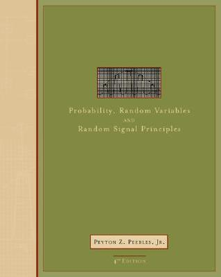 Probability, Random Variables, and Random Signal Principles by Peyton Z. Peebles Jr.
