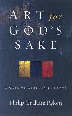Art for God's Sake by Philip Graham Ryken
