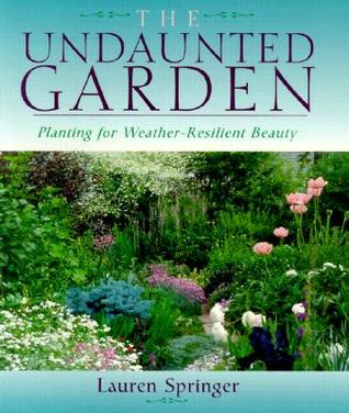 The Undaunted Garden by Lauren Springer Ogden