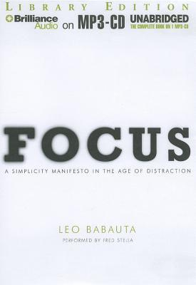 Focus: A Simplicity Manifesto in the Age of Distraction