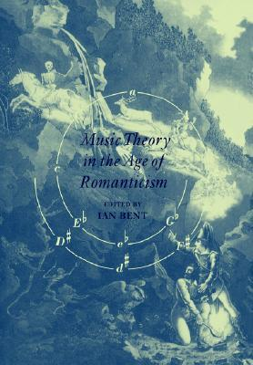 Music Theory in the Age of Romanticism by Ian Bent