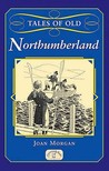 Tales Of Old Northumberland (County Tales)