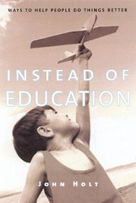 Instead of Education by John Holt