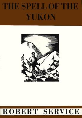 The Spell of the Yukon by Robert W. Service