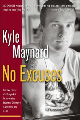 No Excuses!: The True Story of a Congenital Amputee Who Became a Champion in Wrestling and in Life