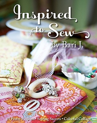 Inspired to Sew by Bari J. by Bari J. Ackerman