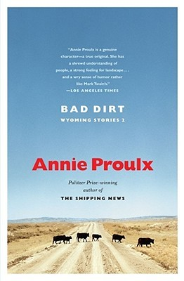 Bad Dirt by Annie Proulx