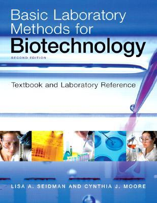 Basic Laboratory Methods for Biotechnology by Lisa A. Seidman