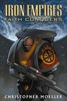 Iron Empires Volume 1: Faith Conquers (Iron Empires)