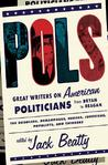 Pols: Great Writers on American Politicians from Bryan to Regan