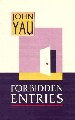 Forbidden Entries by John Yau