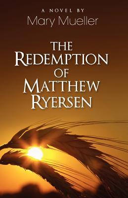 The Redemption of Matthew Ryersen by Mary Mueller