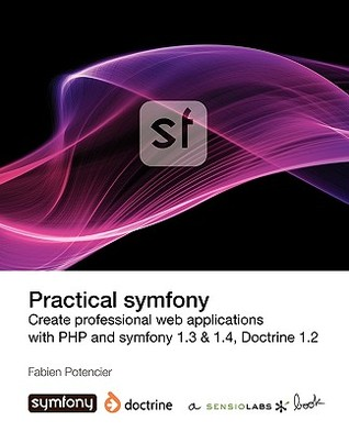 Practical Symfony 1.3 & 1.4 for Doctrine by Fabien Potencier