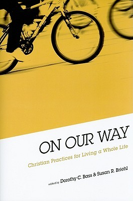 On Our Way: Christian Practices for Living a Whole Life