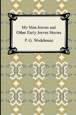 My Man Jeeves and Other Early Jeeves Stories by P.G. Wodehouse