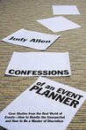 Confessions of an Event Planner: Case Studies from the Real World of Events-How to Handle the Unexpected and How to Be a Master of Discretion