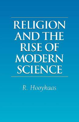 Religion and the Rise of Modern Science by Reijer Hooykaas