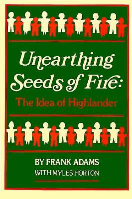 Unearthing Seeds of Fire by Frank Adams