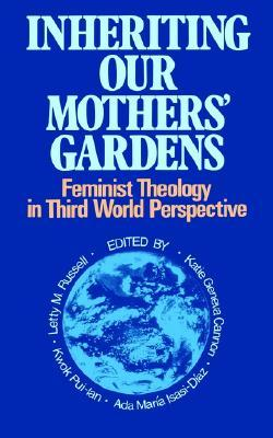 Inheriting Our Mothers' Gardens: Feminist Theology in Third World Perspective