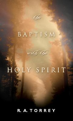 Baptism With the Holy Spirit, The by R.A. Torrey