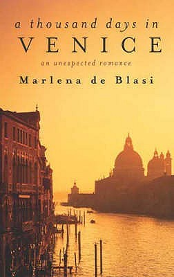 A Thousand Days In Venice by Marlena De Blasi