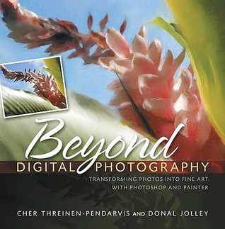 Beyond Digital Photography by Cher Threinen-Pendarvis