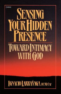 Sensing Your Hidden Presence: Toward Intimacy With God