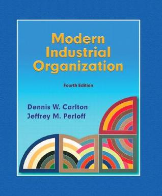Modern Industrial Organization by Dennis W. Carlton
