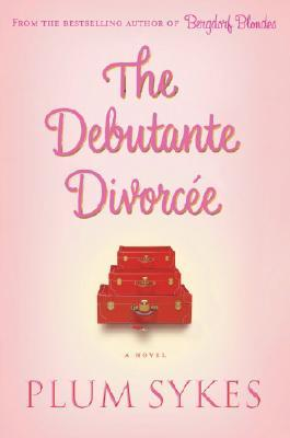 The Debutante Divorcee by Plum Sykes