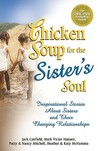 Chicken Soup for the Sister's Soul: 101 Inspirational Stories about Sisters and Their Changing Relationships