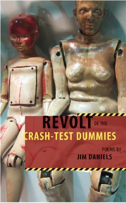 Revolt of the Crash-Test Dummies by Jim Daniels