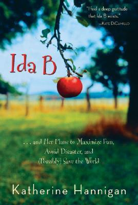 Ida B: . . . and Her Plans to Maximize Fun, Avoid Disaster, and (Possibly) Save the World