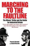 Marching to the Fault Line: The Miners' Strike and the Battle for Industrial Britain. Francis Beckett and David Hencke