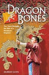 Dragon Bones: Two Years Beneath the Skin of a Himalayan Kingdom