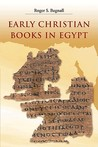 Early Christian Books in Egypt Early Christian Books in Egypt