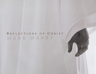 Reflections of Christ by Mark Mabry