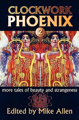 Clockwork Phoenix 2: More Tales of Beauty and Strangeness