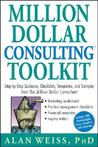 Million Dollar Consulting Toolkit: Step-by-step Guidance, Checklists, Templates and Samples from The Million Dollar Consultant