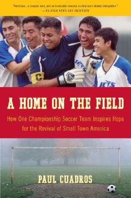 A Home on the Field: How One Championship Soccer Team Inspires Hope for the Revival of Small Town America