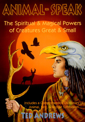 Animal-Speak: The Spiritual and Magical Powers of Creatures Great and Small