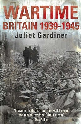 Wartime Britain 1939-1945 by Juliet Gardiner