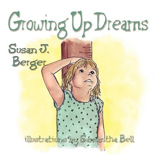 Growing Up Dreams by Susan J. Berger