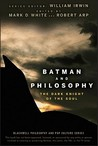 Batman and Philosophy: The Dark Knight of the Soul (Blackwell Philosophy and Pop Culture, #9)