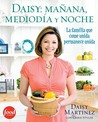 Daisy: Morning, Noon and Night (Spanish edition): Bringing Your Family Together with Everyday Latin Dishes