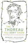 The Thoreau You Don't Know: What the Prophet of Environmentalism Really Meant