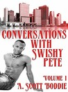 Conversations with Swishy Pete Volume I