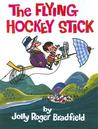 The Flying Hockey Stick by Jolly Roger Bradfield