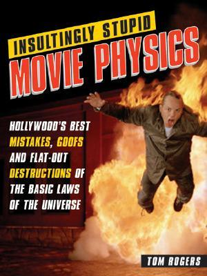 Insultingly Stupid Movie Physics by Tom Rogers