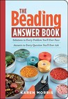 The Beading Answer Book: Solutions to Every Problem You'll Ever Face: Answers to Every Question You'll Ever Ask